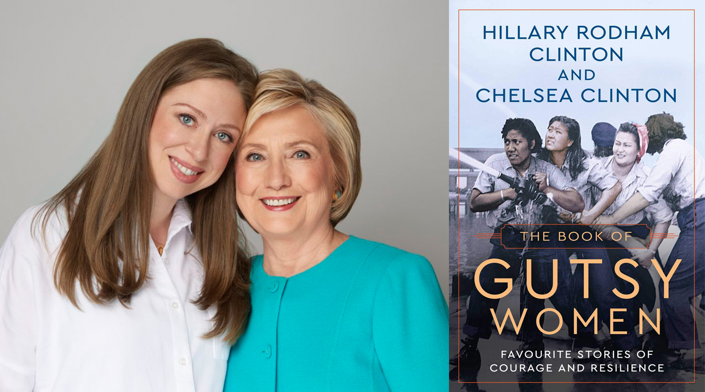 Why Every Girl Needs to Read 'The Book of Gutsy Women' By Hillary and Chelsea Clinton